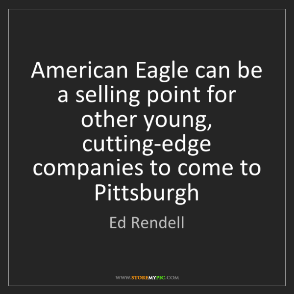 Ed Rendell: American Eagle can be a selling point for other young,...