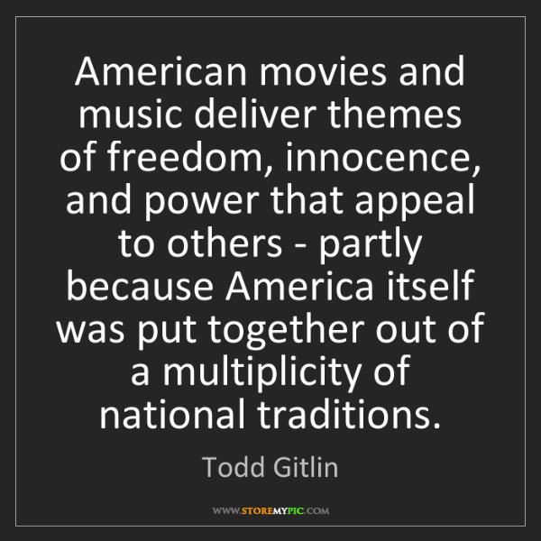 Todd Gitlin: American movies and music deliver themes of freedom,...