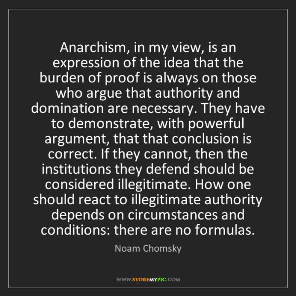 Noam Chomsky: Anarchism, in my view, is an expression of the idea that...