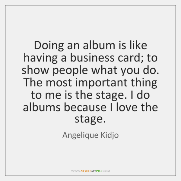 Doing an album is like having a business card; to show people ...