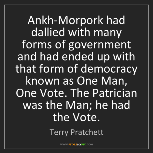 Terry Pratchett: Ankh-Morpork had dallied with many forms of government...