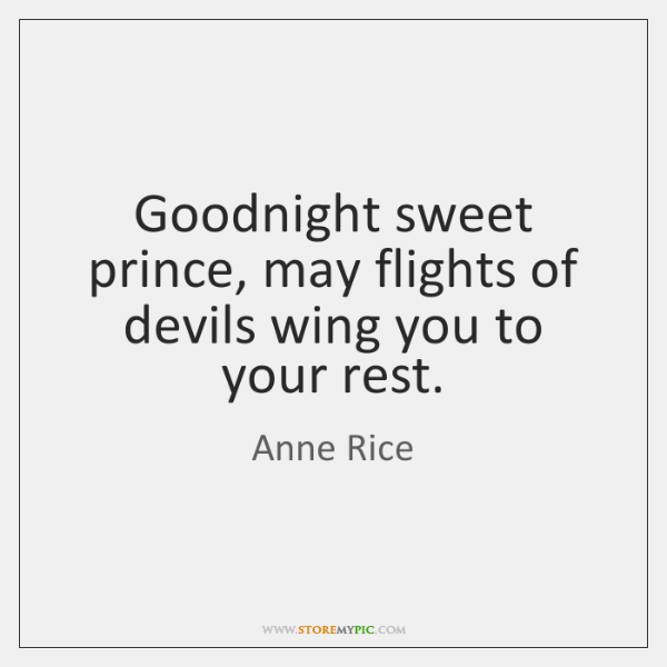 Goodnight Sweet Prince May Flights Of Devils Wing You To Your Rest