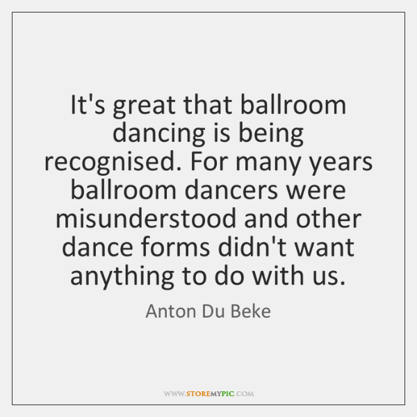 It's great that ballroom dancing is being recognised. For many years ballroom ...