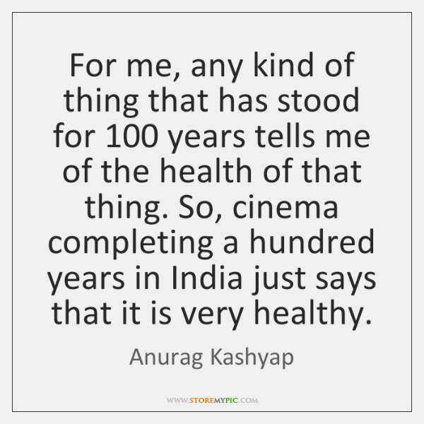 For me, any kind of thing that has stood for 100 years tells ...