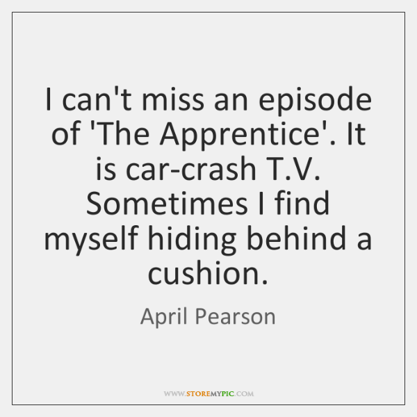 I can't miss an episode of 'The Apprentice'. It is car-crash T....