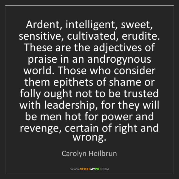 Carolyn Heilbrun: Ardent, intelligent, sweet, sensitive, cultivated, erudite....