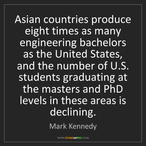 Mark Kennedy: Asian countries produce eight times as many engineering...