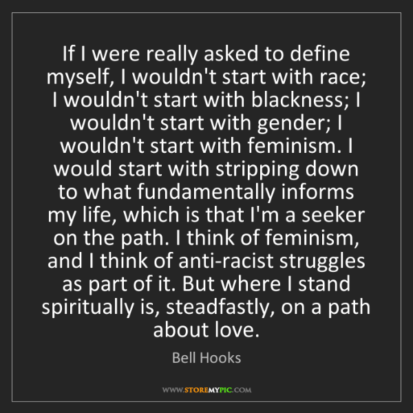 Bell Hooks: If I were really asked to define myself, I wouldn't start...