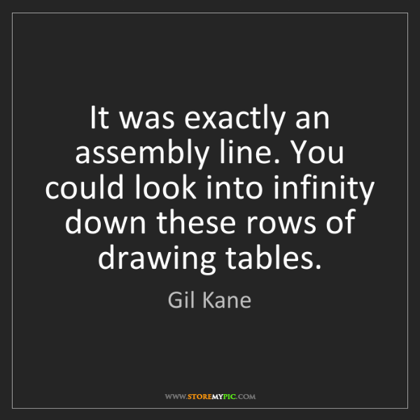 Gil Kane: It was exactly an assembly line. You could look into...