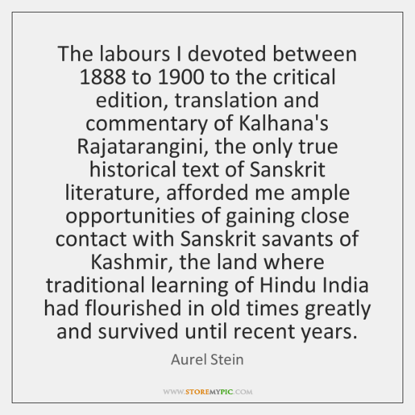 The labours I devoted between 1888 to 1900 to the critical edition, translation and ...
