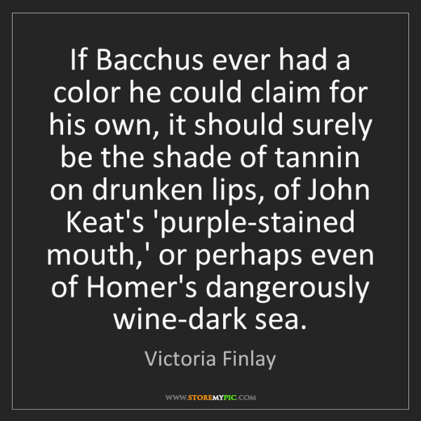 Victoria Finlay: If Bacchus ever had a color he could claim for his own,...