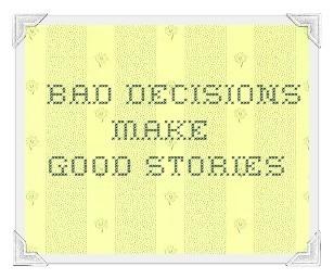 Bad decision make good stories decision quote