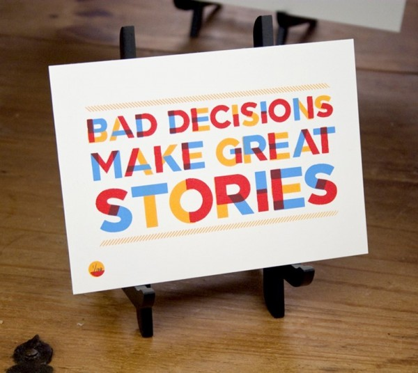 Bad decision make great stories