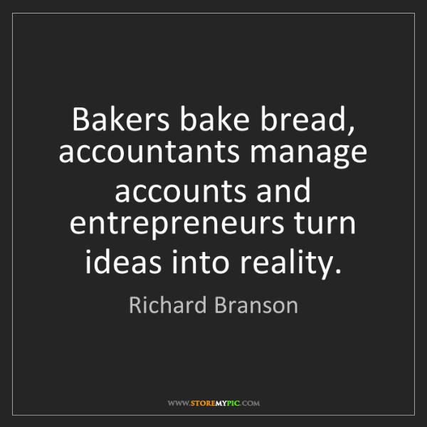 Richard Branson: Bakers bake bread, accountants manage accounts and entrepreneurs...