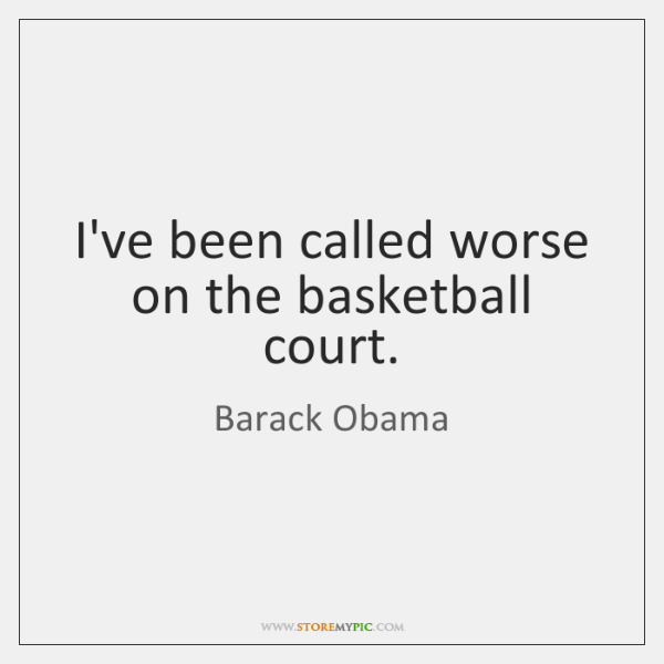 I've been called worse on the basketball court.