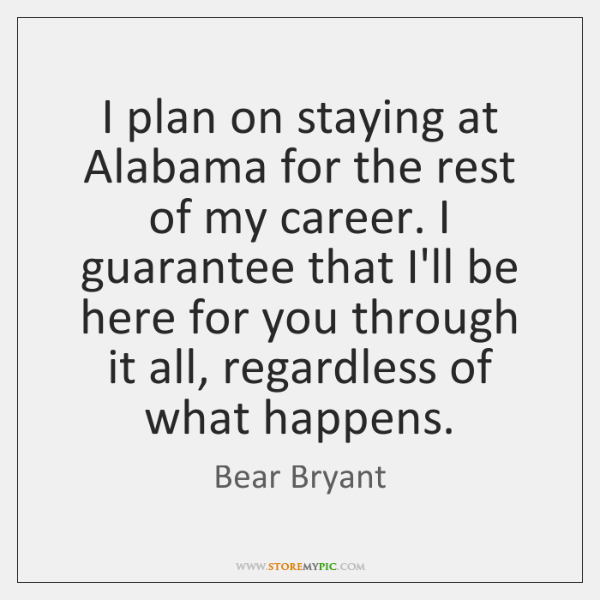 I plan on staying at Alabama for the rest of my career. ...
