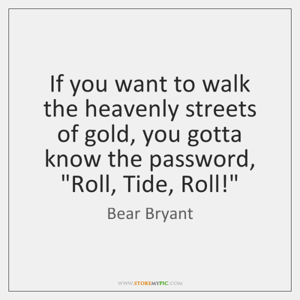 If you want to walk the heavenly streets of gold, you gotta ...