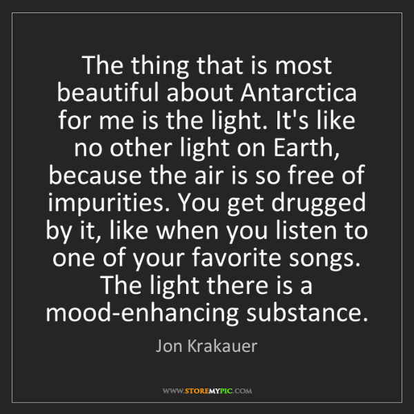 Jon Krakauer: The thing that is most beautiful about Antarctica for...