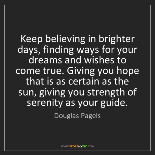 Douglas Pagels: Keep believing in brighter days, finding ways for your...