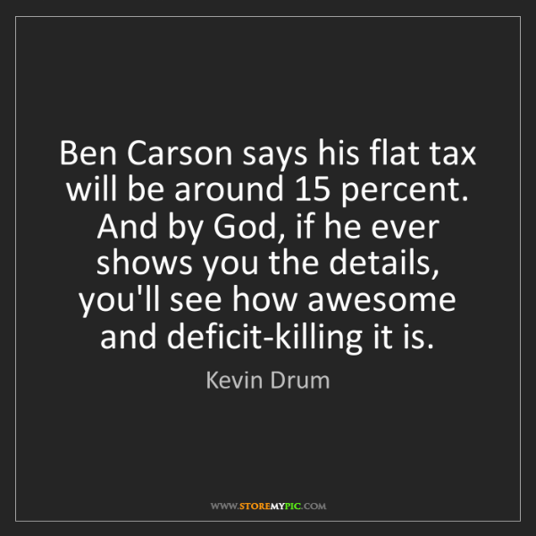 Kevin Drum: Ben Carson says his flat tax will be around 15 percent....