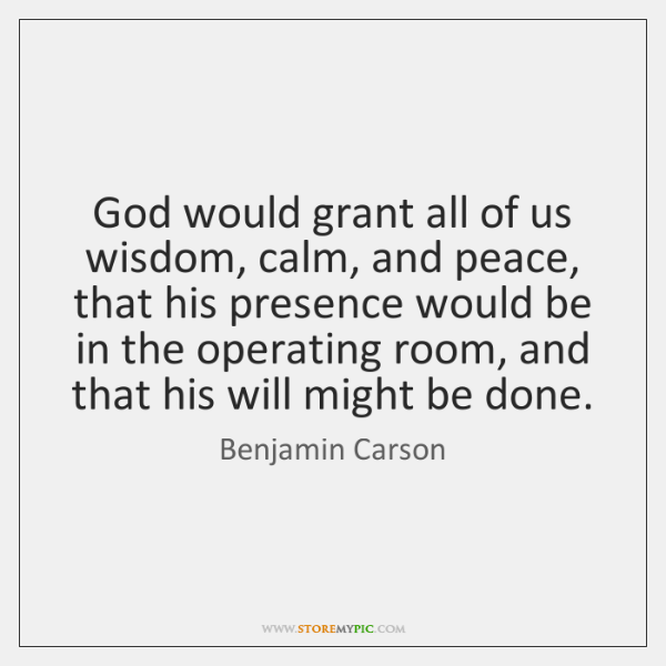 God would grant all of us wisdom, calm, and peace, that his ...