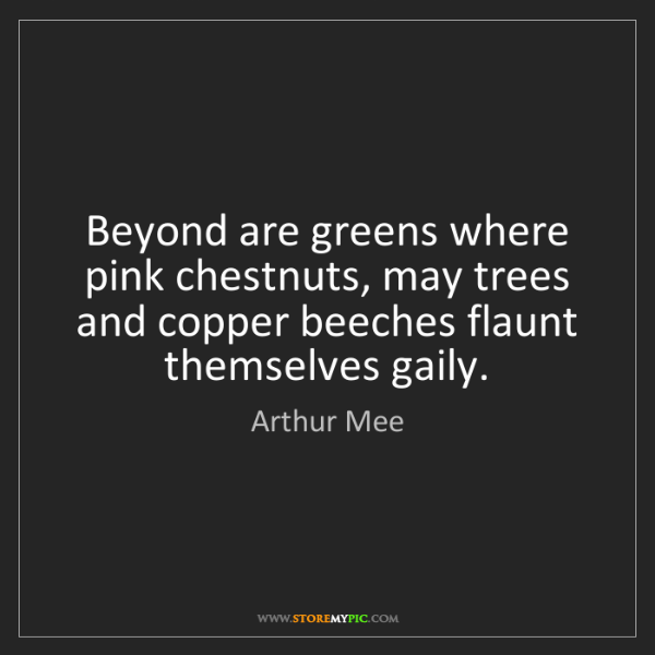 Arthur Mee: Beyond are greens where pink chestnuts, may trees and...