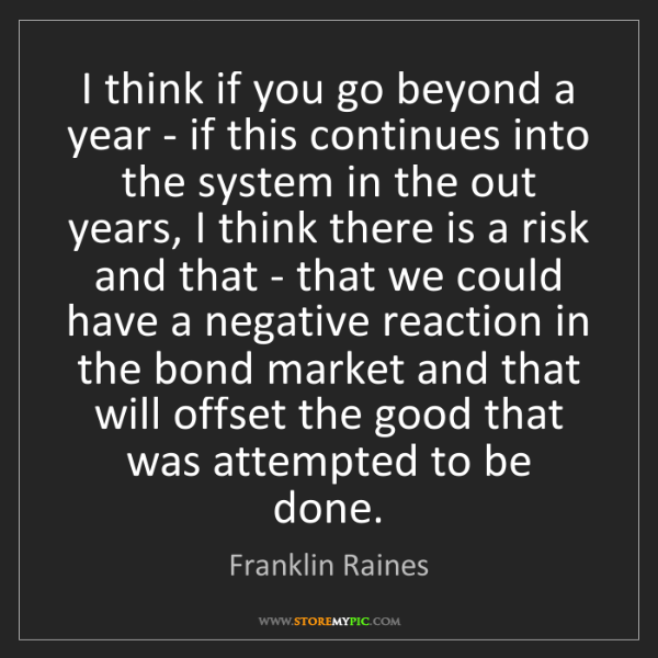 Franklin Raines: I think if you go beyond a year - if this continues into...