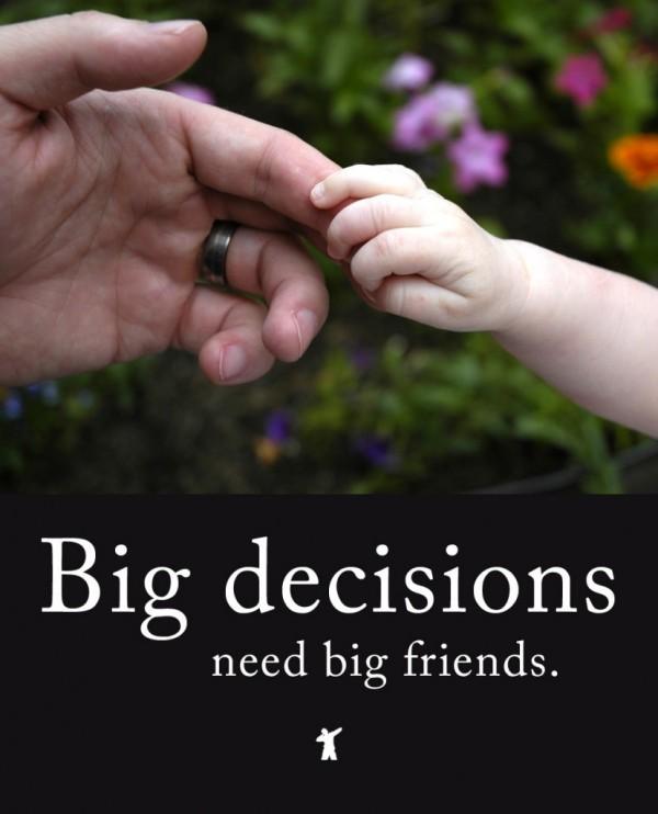 Big decisions need big friends