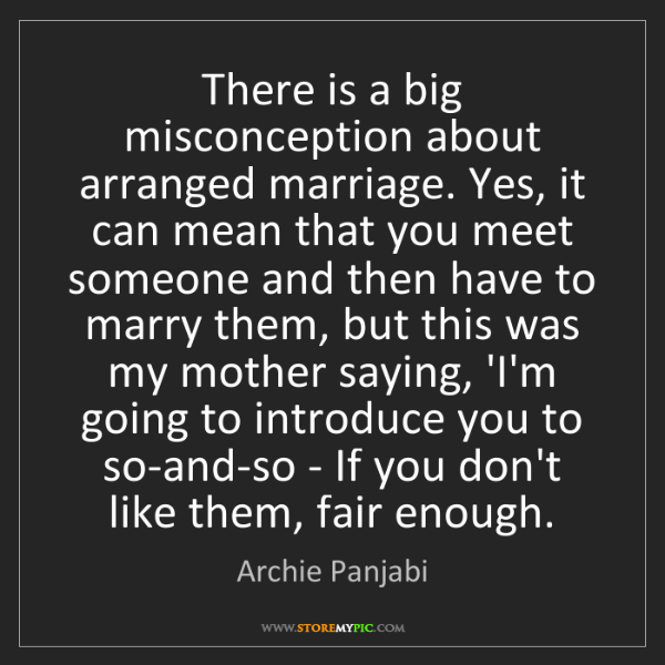 Archie Panjabi: There is a big misconception about arranged marriage....