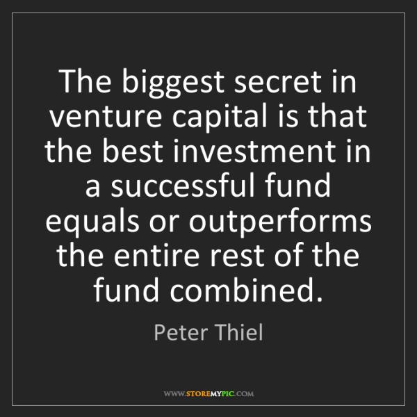 Peter Thiel: The biggest secret in venture capital is that the best...