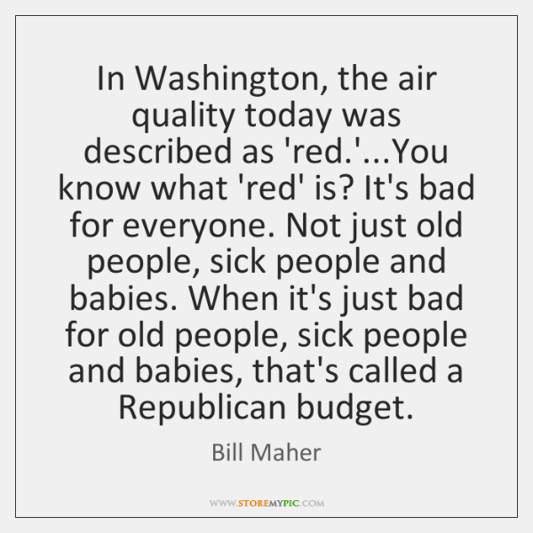 In Washington, the air quality today was described as 'red.'...You ...