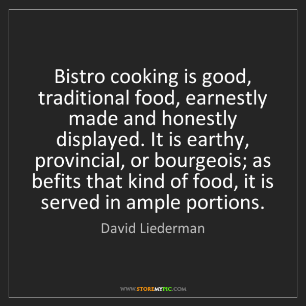 David Liederman: Bistro cooking is good, traditional food, earnestly made...