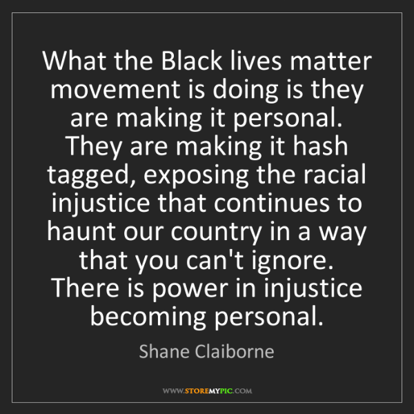 Shane Claiborne: What the Black lives matter movement is doing is they...