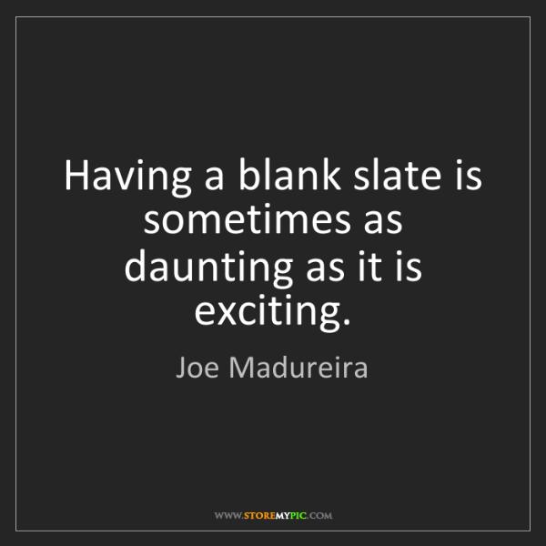 Joe Madureira: Having a blank slate is sometimes as daunting as it is...