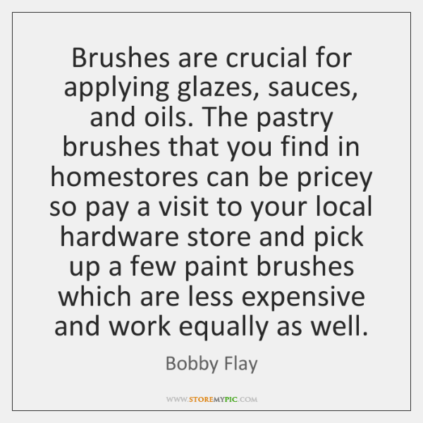 Brushes are crucial for applying glazes, sauces, and oils. The pastry brushes ...