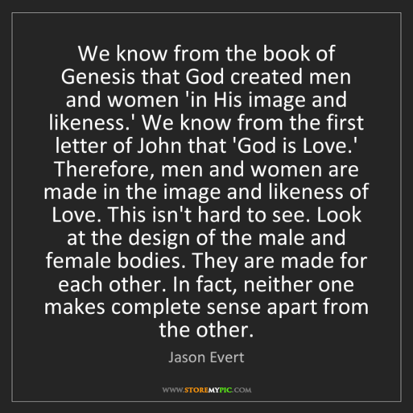 Jason Evert: We know from the book of Genesis that God created men...
