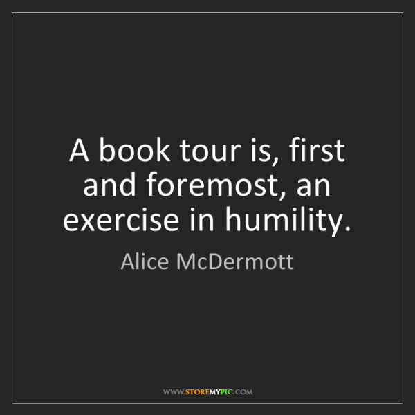 Alice McDermott: A book tour is, first and foremost, an exercise in humility.