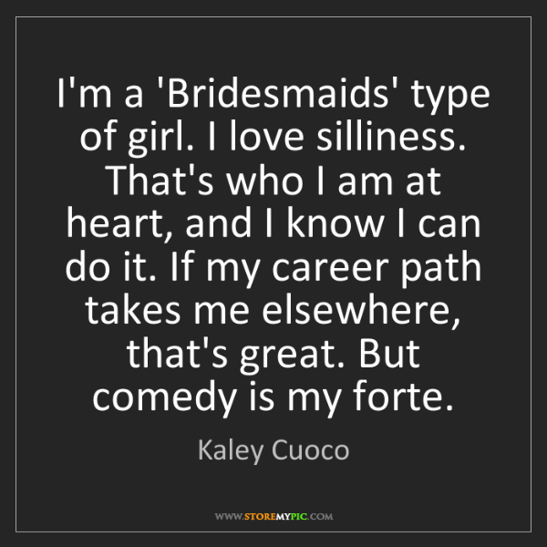 Kaley Cuoco: I'm a 'Bridesmaids' type of girl. I love silliness. That's...