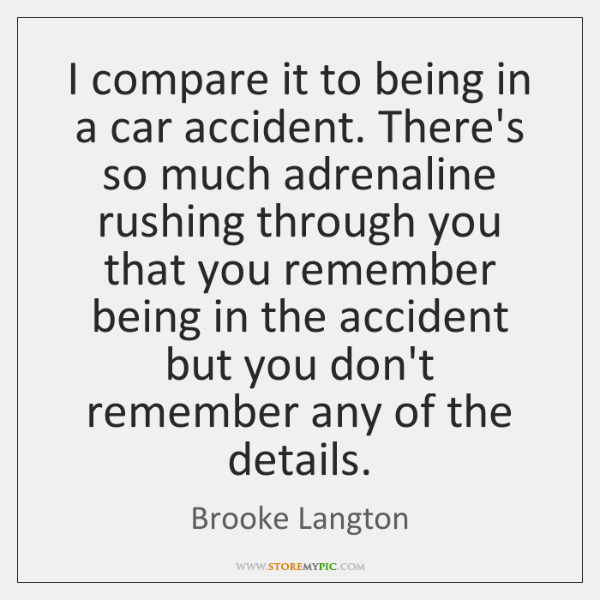 I compare it to being in a car accident. There's so much ...