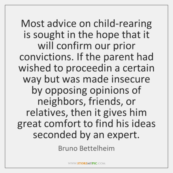 Most advice on child-rearing is sought in the hope that it will ...