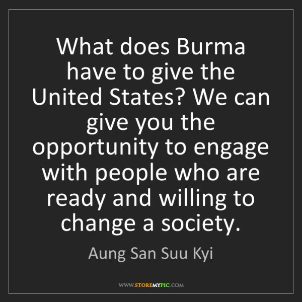 Aung San Suu Kyi: What does Burma have to give the United States? We can...