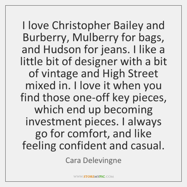 I love Christopher Bailey and Burberry, Mulberry for bags, and Hudson for ...