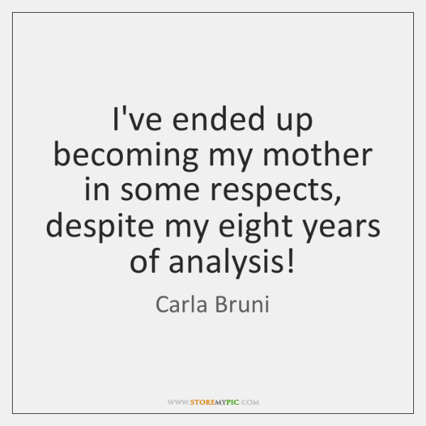 I've ended up becoming my mother in some respects, despite my eight ...