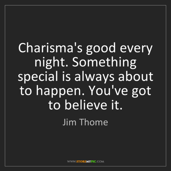 Jim Thome: Charisma's good every night. Something special is always...