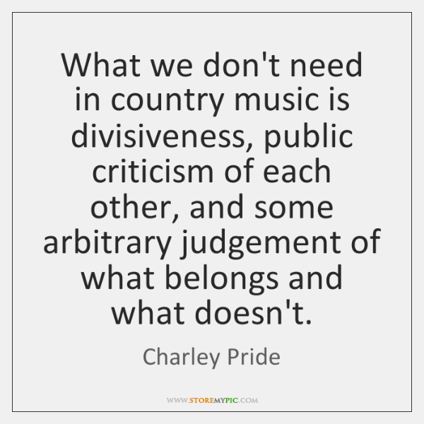 What we don't need in country music is divisiveness, public criticism of ...