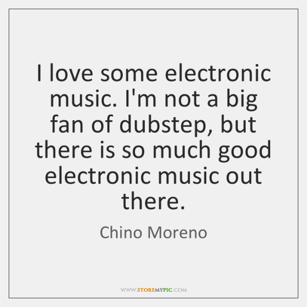 Chino moreno quotes storemypic im not a big fan of dubstep voltagebd Gallery
