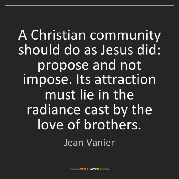 Jean Vanier: A Christian community should do as Jesus did: propose...