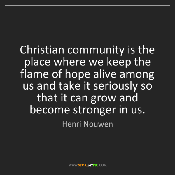 Henri Nouwen: Christian community is the place where we keep the flame...