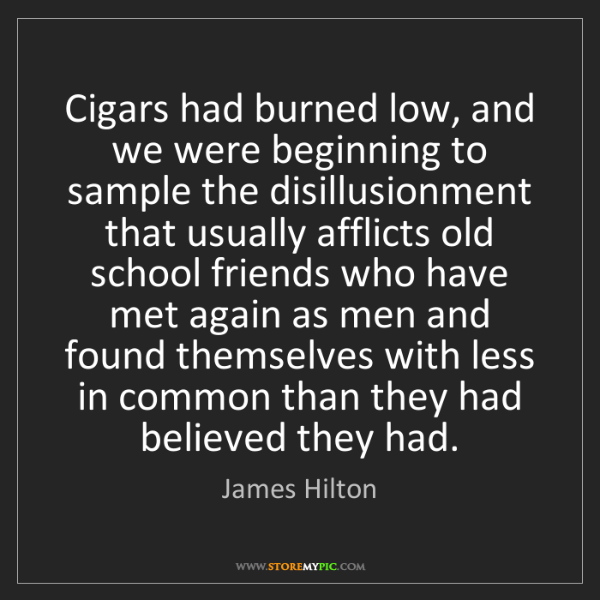 James Hilton: Cigars had burned low, and we were beginning to sample...
