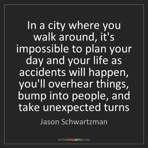 Jason Schwartzman: In a city where you walk around, it's impossible to plan...